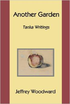 Another Garden: Tanka Writings by Jeffrey Woodward