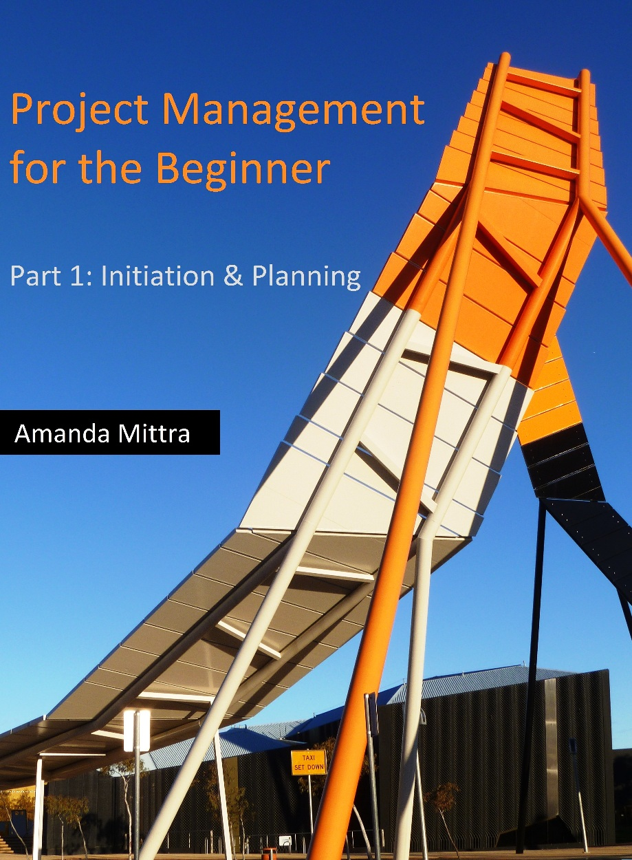 Project Management for the Beginner, Part 1 - by Amanda Mittra