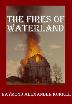 The Fires of Waterland by Raymond Alexander Kukkee